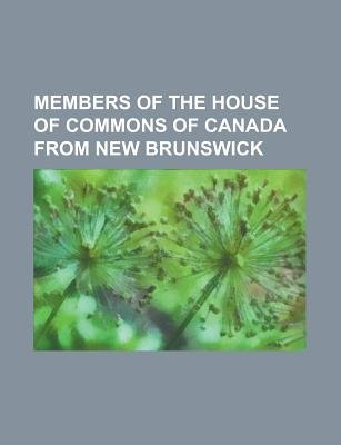 Members of the House of Commons of Canada from New Brunswick - A. Wesley Stuart, Acalus Lockwood Palmer, Albany Robichaud,...