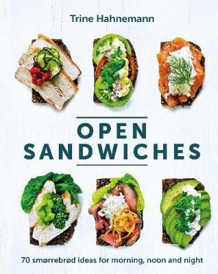 Open Sandwiches - 70 Smorrebrod Ideas for Morning, Noon and Night (Hardcover): Trine Hahnemann