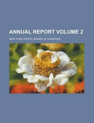 Annual Report Volume 2 (Paperback): New York (State) Board of Charities