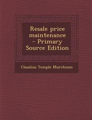 Resale Price Maintenance (Paperback, Primary Source): Claudius Temple Murchison