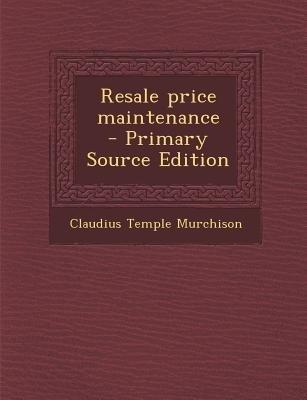 Resale Price Maintenance (Paperback, Primary Source): Claudius Temple Murchison