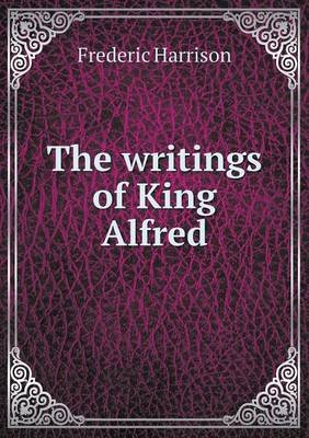 The Writings of King Alfred (Paperback): Frederic Harrison