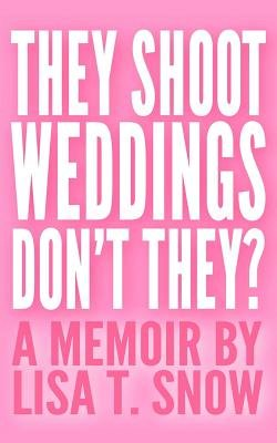 They Shoot Weddings, Don't They? (Paperback): Lisa T. Snow