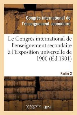 Le Congres International de L'Enseignement Secondaire A L'Exposition Universelle de 1901 (French, Paperback): Congres...