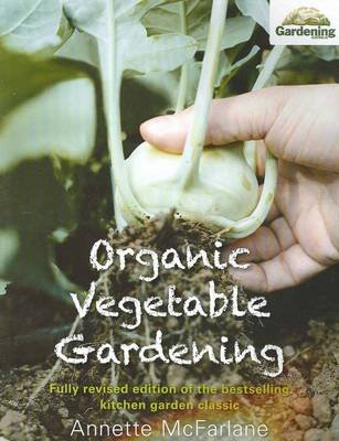 Organic Vegetable Gardening New Edition (Paperback, Revised edition): Annette McFarlane