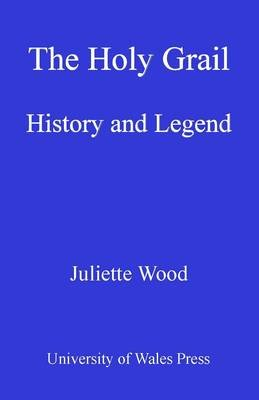 The Holy Grail - History and Legend (Electronic book text): Juliette Wood