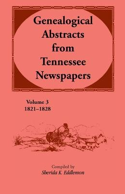Genealogical Abstracts from Tennessee Newspapers 1821-1828 (Paperback): Sherida K Eddlemon