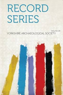 Record Series Volume 29 (Paperback): Yorkshire Archaeological Society