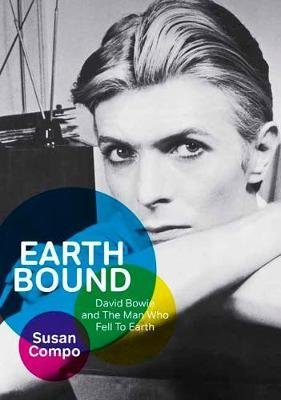 Earthbound - David Bowie and the Man Who Fell to Earth (Paperback): Susan Compo