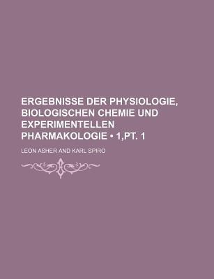 Ergebnisse Der Physiologie, Biologischen Chemie Und Experimentellen Pharmakologie (1, PT. 1) (English, German, Paperback): Leon...