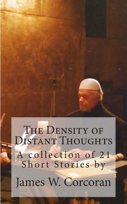 The Density of Distant Thoughts (Paperback): MR James W. Corcoran