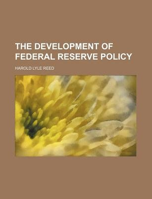 The Development of Federal Reserve Policy (Paperback): Harold Lyle Reed