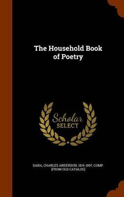 The Household Book of Poetry (Hardcover): Charles Anderson 1819-1897 Dana