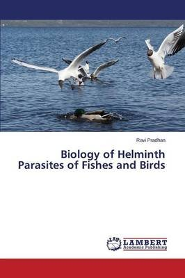 Biology of Helminth Parasites of Fishes and Birds (Paperback): Pradhan Ravi