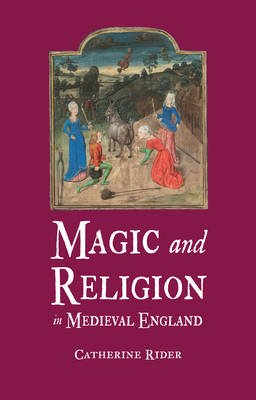 Magic and Religion in Medieval England (Hardcover): Catherine Rider
