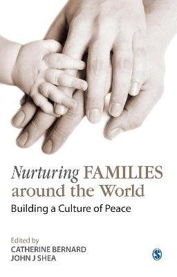 Nurturing Families around the World - Building a Culture of Peace (Hardcover): Catherine Bernard, John J Shea