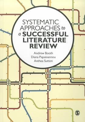 Systematic Approaches to a Successful Literature Review (Paperback): Andrew Booth, Diana Papaioannou, Anthea Sutton