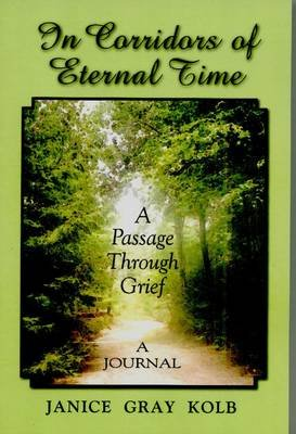 In Corridors of Eternal Time - A Passage Through Grief - a Journal (Paperback): Janice Gray Kolb