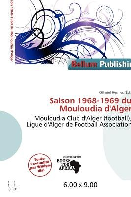 Saison 1968-1969 Du Mouloudia D'Alger (French, Paperback): Othniel Hermes