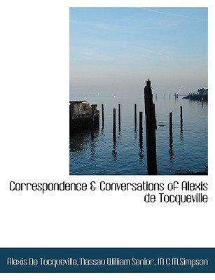 Correspondence & Conversations of Alexis de Tocqueville (Paperback): Alexis De Tocqueville, Nassau William, M.C.M. Simpson