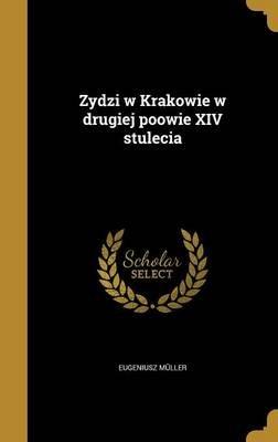 Zydzi W Krakowie W Drugiej Poowie XIV Stulecia (Polish, Hardcover): Eugeniusz Muller