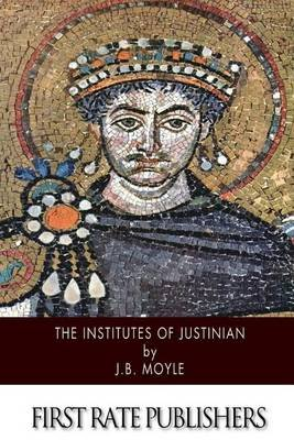 The Institutes of Justinian (Paperback): J.B. Moyle