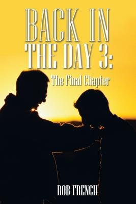 Back in the Day 3 - The Final Chapter (Electronic book text): Rob French