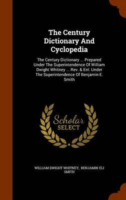 The Century Dictionary and Cyclopedia - The Century Dictionary ... Prepared Under the Superintendence of William Dwight Whitney...