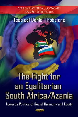Fight for an Egalitarian South Africa / Azania - Towards Politics of Racial Harmony & Equity (Hardcover): Tsoaledi Daniel...