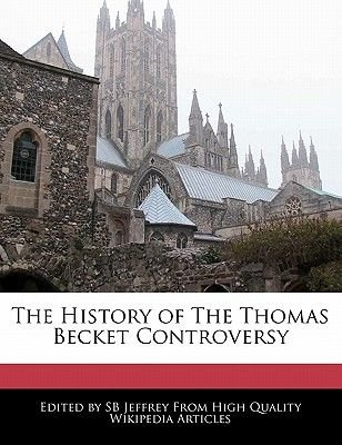 The History of the Thomas Becket Controversy (Paperback): Sb Jeffrey