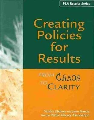 Creating Policies for Results - From Chaos to Clarity (Paperback, New): Sandra Nelson, June Garcia