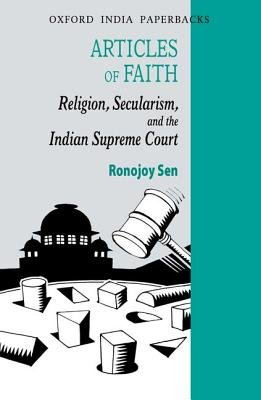 Articles of Faith - Religion, Secularism, and the Indian Supreme Court (Paperback): Ronojoy Sen