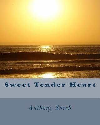 Sweet Tender Heart (Paperback): Anthony Scott Sarch