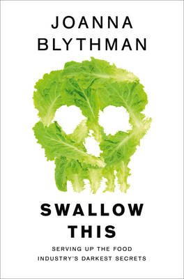 Swallow This - Serving Up the Food Industry's Darkest Secrets (Paperback): Joanna Blythman
