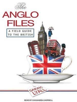 The Anglo Files - A Field Guide to the British (MP3 format, CD, Unabridged edition): Sarah Lyall