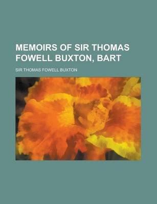 Memoirs of Sir Thomas Fowell Buxton, Bart (Paperback): Thomas Fowell Buxton