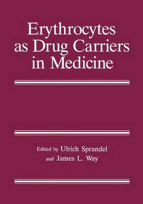 Erythrocytes as Drug Carriers in Medicine (Paperback): Ulrich Sprandel, James L. Way