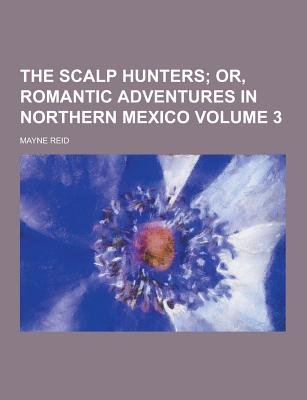 The Scalp Hunters Volume 3 (Paperback): Mayne Reid