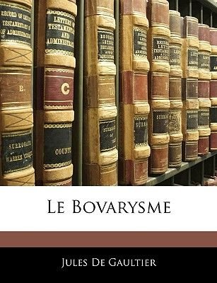 Le Bovarysme (English, French, Paperback): Jules De Gaultier