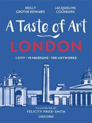 A Taste of Art - London - 1 City - 10 Museums - 100 Works of Art (Paperback): Jacqueline Cockburn, Holly Grothe Howard