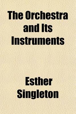 The Orchestra and Its Instruments (Paperback): Esther Singleton