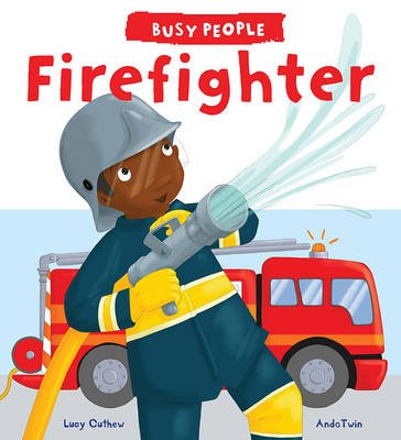 Busy People: Firefighter (Hardcover): Lucy Cuthew