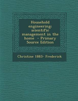 Household Engineering; Scientific Management in the Home - Primary Source Edition (Paperback): Christine Frederick