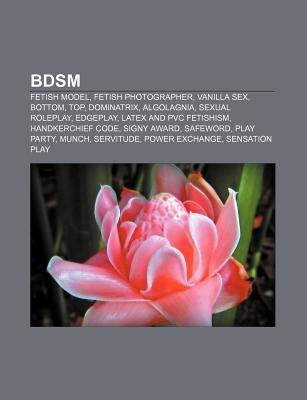 Bdsm - Fetish Model, Fetish Photographer, Vanilla Sex, Bottom, Top, Dominatrix, Algolagnia, Sexual Roleplay, Edgeplay, Latex...