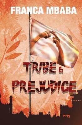 Tribe & Prejudice (Paperback): Franca Mbaba