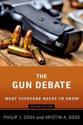 The Gun Debate - What Everyone Needs to Know (R) (Paperback, 2nd Revised edition): Philip J. Cook, Kristin A. Goss