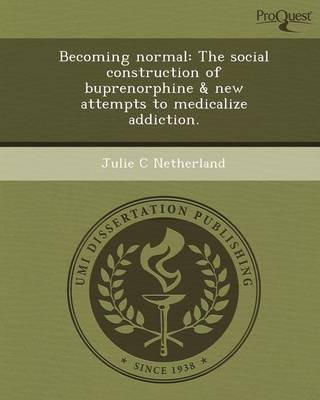 Becoming Normal: The Social Construction of Buprenorphine & New Attempts to Medicalize Addiction (Paperback): Julie C Netherland