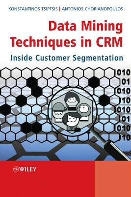 Data Mining Techniques in CRM - Inside Customer Segmentation (Electronic book text, 2nd Revised edition): Konstantinos...