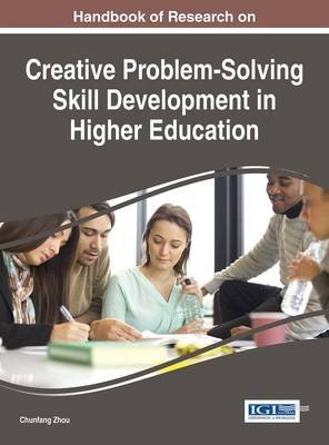 Handbook of Research on Creative Problem-Solving Skill Development in Higher Education (Electronic book text): Chunfang Zhou