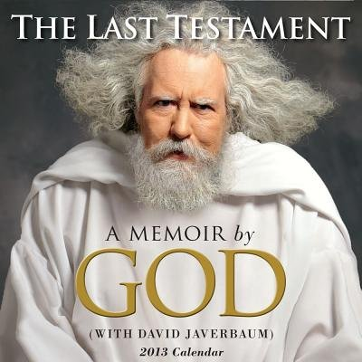 The Last Testament Calendar - A Memoir by God (Calendar, 2013 ed.): David Javerbaum